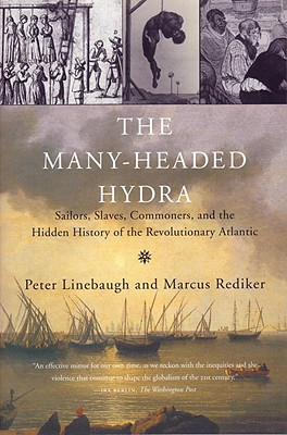The Many-Headed Hydra: Sailors, Slaves, Commoners, and the Hidden History of the Revolutionary Atlantic - Linebaugh, Peter, and Rediker, Marcus Buford
