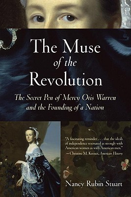 The Muse of the Revolution: The Secret Pen of Mercy Otis Warren and the Founding of a Nation - Stuart, Nancy Rubin