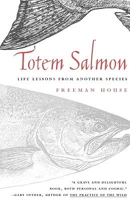 Totem Salmon: Life Lessons from Another Species - House, Freeman
