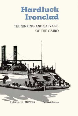 Hardluck Ironclad: The Sinking and Salvage of the Cairo - Bearss, Edwin C, and Bears, Edwin C