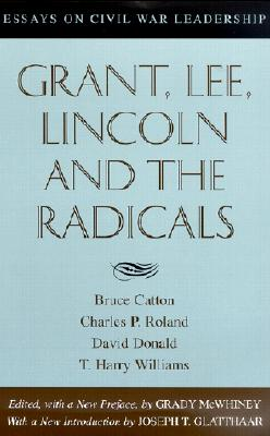 Grant, Lee, Lincoln and the Radicals: Essays on Civil War Leadership - Catton, Bruce, and McWhiney, Grady (Editor), and Roland, Charles P