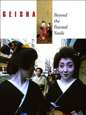 Geisha: Beyond the Painted Smile - Peabody Essex Museum (Editor)