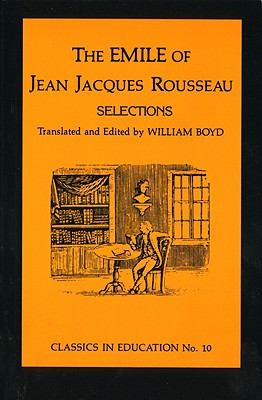 Emile of Jean Jacques Rousseau: Selections - Boyd, Willia