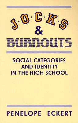 Jocks and Burnouts: Social Categories and Identity in the High School - Eckert, Penelope