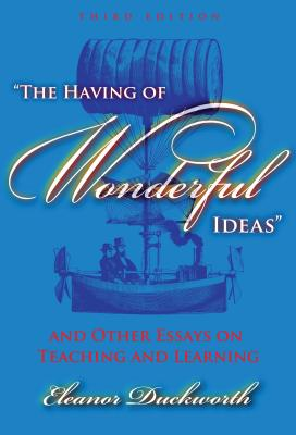 """""""The Having of Wonderful Ideas"""" and Other Essays on Teaching and Learning - Duckworth, Eleanor Ruth"""
