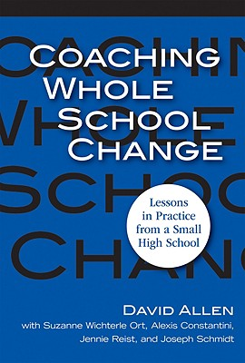 Coaching Whole School Change: Lessons in Practice from a Small High School - Allen, David, and Ort, Suzanne Wichterle, and Constantini, Alexis