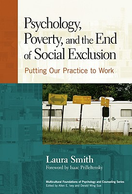 Psychology, Poverty, and the End of Social Exclusion: Putting Our Practice to Work - Smith, Laura, and Prilleltensky, Isaac, Dr. (Foreword by)