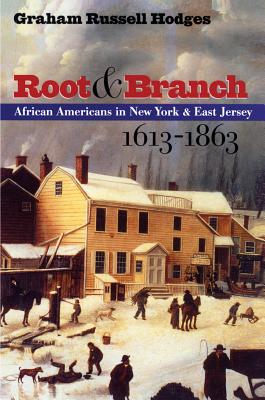 Root and Branch: African Americans in New York and East Jersey, 1613-1863 - Hodges, Graham Russell