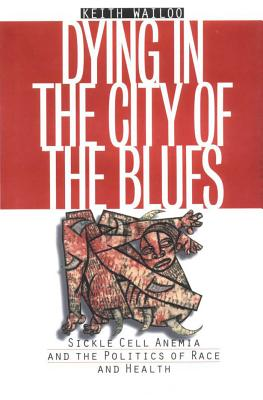 Dying in the City of the Blues: Sickle Cell Anemia and the Politics of Race and Health - Wailoo, Keith, Professor