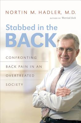 Stabbed in the Back: Confronting Back Pain in an Overtreated Society - Hadler, Nortin M, MD