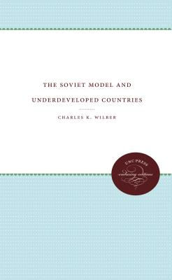 The Soviet Model and Underdeveloped Countries - Wilber, Charles K