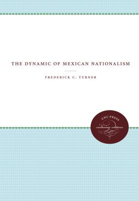 Dynamic of Mexican Nationalism - Turner, Frederick C.