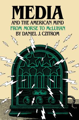 Media and the American Mind: From Morse to McLuhan - Czitrom, Daniel J