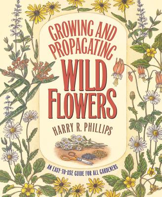 Growing and Propagating Wild Flowers - Phillips, Harry R, and Bell, C Ritchie (Editor), and Gardner, Rob (Contributions by), and Jones-Roe, Charlotte A...