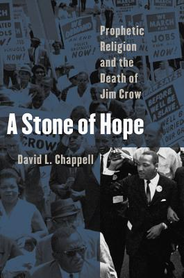 A Stone of Hope: Prophetic Religion and the Death of Jim Crow - Chappell, David L, Professor