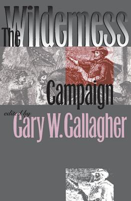 The Wilderness Campaign - Gallagher, Gary W, Professor (Editor)