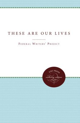 These Are Our Lives - Federal Writers' Project, Regional Staff