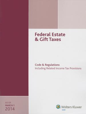 Federal Estate & Gift Taxes: Code & Regulations: Including Related Income Tax Provisions - CCH Editorial Staff Publication (Editor)