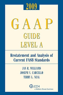 GAAP Guide Level A: Restatement and Analysis of Current FASB Standards - Williams, Jan R, Ph.D., CPA, and Carcello, Joseph V, Ph.D., CPA, and Neal, Terry L
