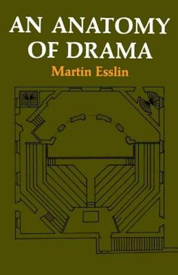 An Anatomy of Drama - Esslin, Martin, and Esslin, M