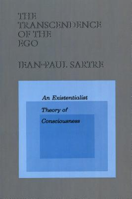 The Transcendence of the Ego: An Existentialist Theory of Consciousness - Sartre, Jean-Paul