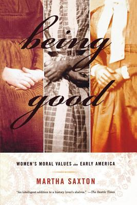 Being Good: Women's Moral Values in Early America - Saxton, Martha