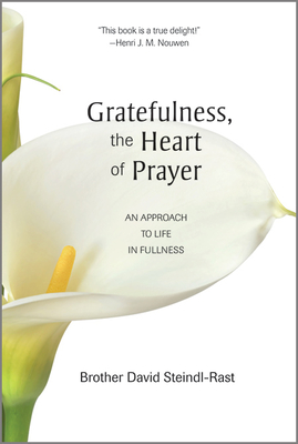 Gratefulness, the Heart of Prayer: An Approach to Life in Fullness - Steindl-Rast, David, Brother, O.S.B.