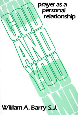 God and You: Prayer as a Personal Relationship - Barry, William A, Sj