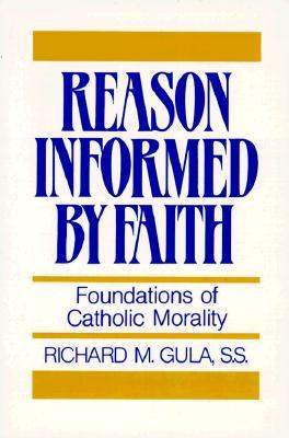 Reason Informed by Faith: Foundations of Catholic Morality - Gula, Richard M