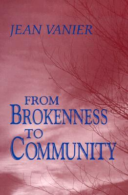 From Brokenness to Community - Vanier, Jean