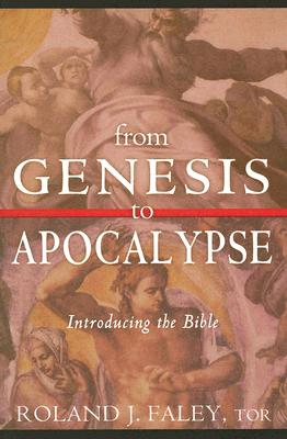 From Genesis to Apocalypse: Introducing the Bible - Faley, Roland J