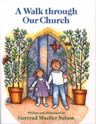 A Walk Through Our Church - Nelson, Gerturd Mueller, and Nelson, Gertrud Mueller