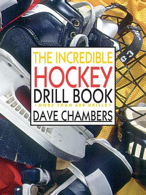 The Incredible Hockey Drill Book - Chambers, Dave, Ph.D., and Chambers Dave