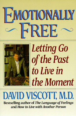Emotionally Free: Letting Go of the Past to Live in the Moment - Viscott, David, and Viscott David