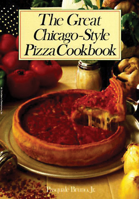The Great Chicago-Style Pizza Cookbook - Bruno, Pasquale, Jr., and Bruno, Jr