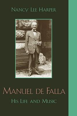 Manuel de Falla: His Life and Music - Harper, Nancy Lee
