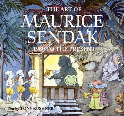 The Art of Maurice Sendak: 1980 to the Present - Kushner, Tony, Professor (Text by)