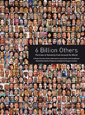 6 Billion Others: Portraits of Humanity from Around the World - Arthus-Bertrand, Yann (Photographer)