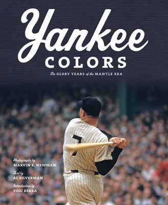 Yankee Colors: The Glory Years of the Mantle Era - Sweet, Christopher (Editor), and Newman, Marvin E (Photographer), and Berra, Yogi (Foreword by)
