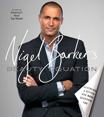 Nigel Barker's Beauty Equation: Revealing a Better and More Beautiful You - Barker, Nigel