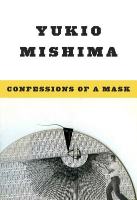 Confessions of a Mask Confessions of a Mask - Mishima, Yukio, and Weatherby, Meredith (Translated by)