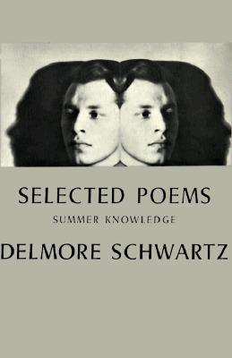 Selected Poems: Summer Knowledge - Schwartz, Delmore