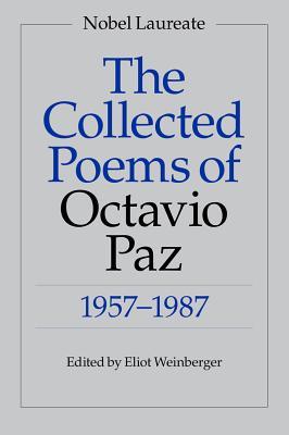 The Collected Poems of Octavio Paz: 1957-1987 - Paz, Octavio, and Paz Lozano, Octavio, and Weinberger, Eliot (Editor)