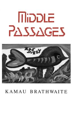 Middle Passages - Brathwaite, Kamau, and Adamson, Eve, MFA (Introduction by)