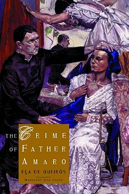 The Crime of Father Amaro: Scenes from the Religious Life - Queiros, Eca de, and De Eca De Queiros, Jose Maria, and Costa, Margaret Jull (Translated by)
