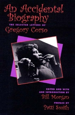 An Accidental Autobiography: The Selected Letters of Gregory Corso - Corso, Gregory, and Morgan, Bill (Editor), and Smith, Patti (Foreword by)