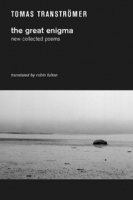 The Great Enigma: New Collected Poems - Transtromer, Tomas, and Fulton, Robin (Translated by)