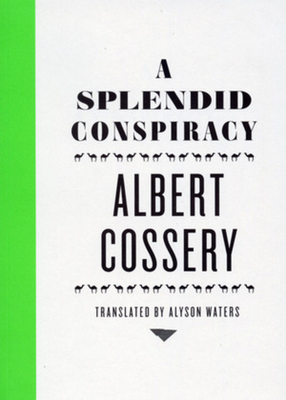 A Splendid Conspiracy - Cossery, Albert, and Waters, Alyson, Ms. (Translated by)