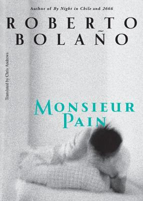 Monsieur Pain - Bolano, Roberto, and Andrews, Chris (Translated by)