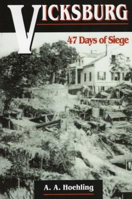 Vicksburg: 47 Days of Siege - Hoehling, A A